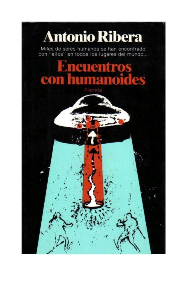 Encuentros con HumanoidesAntonio RiberaEn realidad, a veces resulta más importanteconsiderar adecuadamente lo que la cienc...