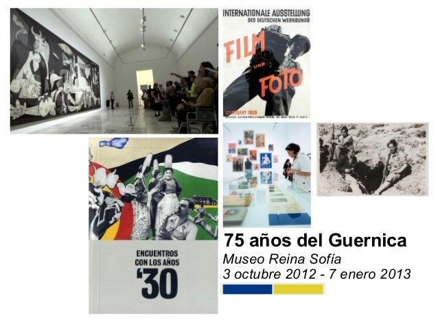 75 años del GuernicaMuseo Reina Sofía3 octubre 2012 - 7 enero 2013