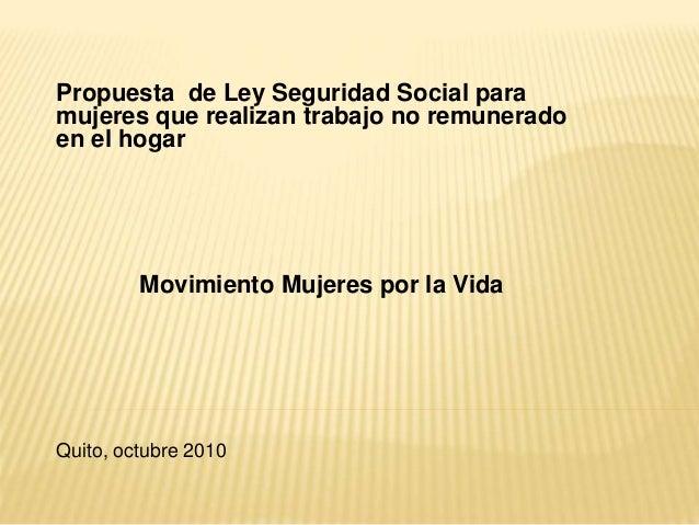 Propuesta de Ley Seguridad Social para mujeres que realizan trabajo no remunerado en el hogar Movimiento Mujeres por la Vi...