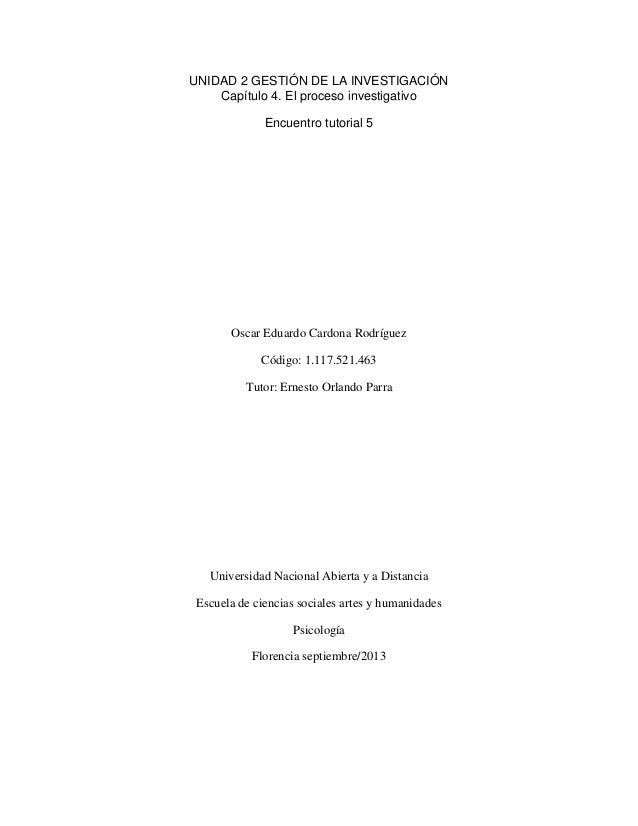 UNIDAD 2 GESTIÓN DE LA INVESTIGACIÓN Capítulo 4. El proceso investigativo Encuentro tutorial 5  Oscar Eduardo Cardona Rodr...