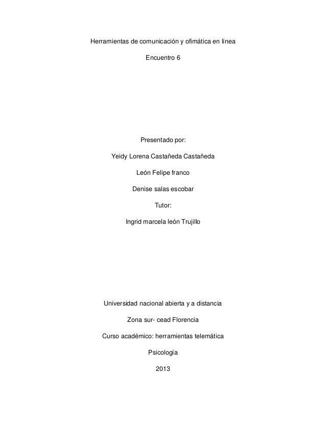 Herramientas de comunicación y ofimática en línea Encuentro 6  Presentado por: Yeidy Lorena Castañeda Castañeda León Felip...