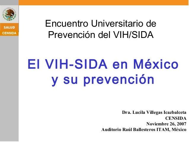 Dra. Lucila Villegas Icazbalceta CENSIDA Noviembre 26, 2007 Auditorio Raúl Ballesteros ITAM, México El VIH-SIDA en México ...