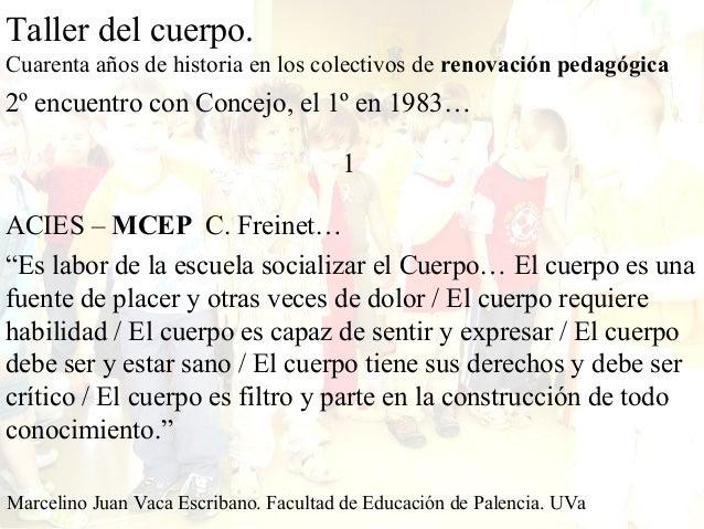 Marcelino Juan Vaca Escribano. Facultad de Educación de Palencia. UVa Taller del cuerpo. Cuarenta años de historia en los ...