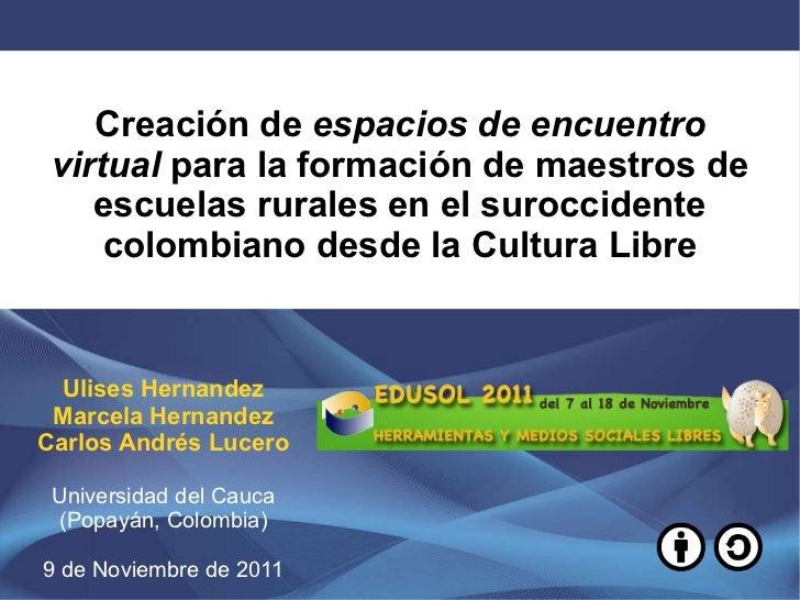 Creación de  espacios de encuentro virtual  para la formación de maestros de escuelas rurales en el suroccidente colombian...