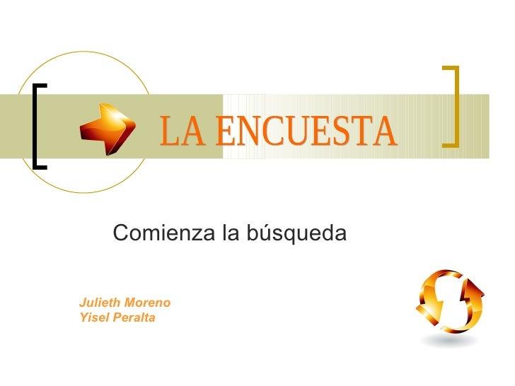 Comienza la búsqueda LA ENCUESTA Julieth Moreno Yisel Peralta