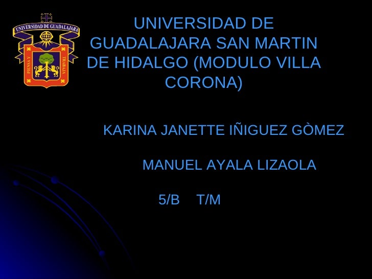 UNIVERSIDAD DE GUADALAJARA SAN MARTIN DE HIDALGO (MODULO VILLA CORONA) ALUMNA:   KARINA JANETTE IÑIGUEZ GÒMEZ MAESTRO:   M...