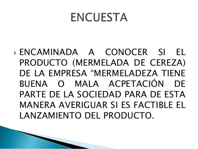 """   ENCAMINADA A CONOCER SI EL    PRODUCTO (MERMELADA DE CEREZA)    DE LA EMPRESA """"MERMELADEZA TIENE    BUENA O MALA ACPET..."""
