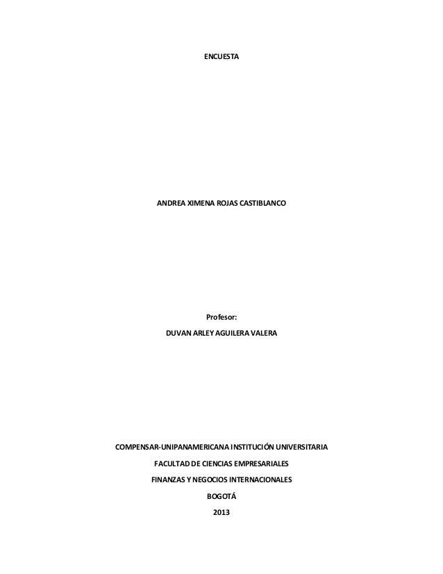 ENCUESTA ANDREA XIMENA ROJAS CASTIBLANCO Profesor: DUVAN ARLEY AGUILERA VALERA COMPENSAR-UNIPANAMERICANA INSTITUCIÓN UNIVE...