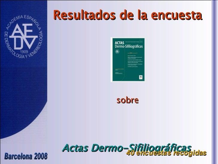 Resultados de la encuesta sobre Actas Dermo-Sifiliográficas   40 encuestas recogidas