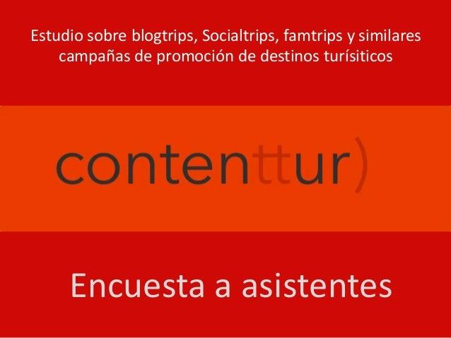 Estudio sobre blogtrips, Socialtrips, famtrips y similares campañas de promoción de destinos turísiticos  Encuesta a asist...