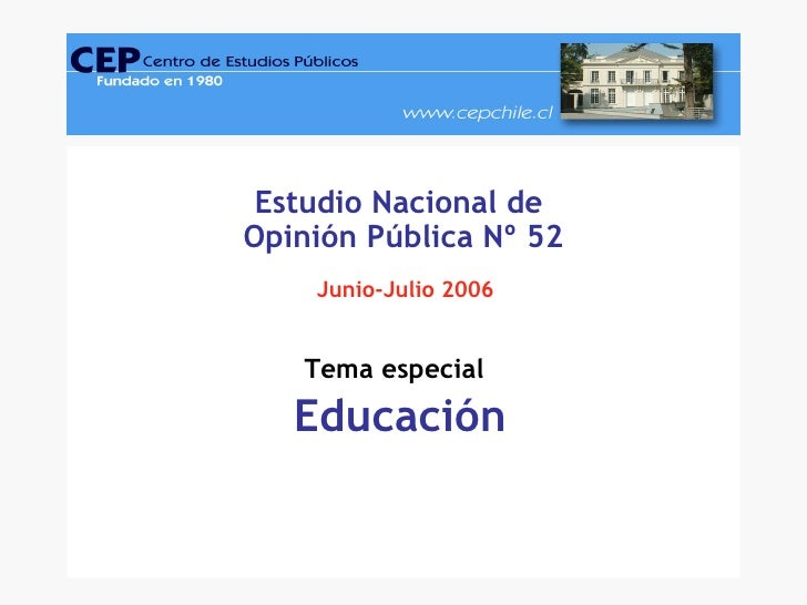 Estudio Nacional de  Opinión Pública Nº 52 Junio-Julio 2006 Tema especial   Educación
