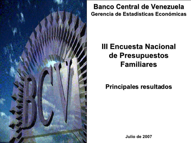 III Encuesta Nacional de Presupuestos Familiares Julio de 2007 Banco Central de Venezuela Gerencia de Estadísticas Económi...
