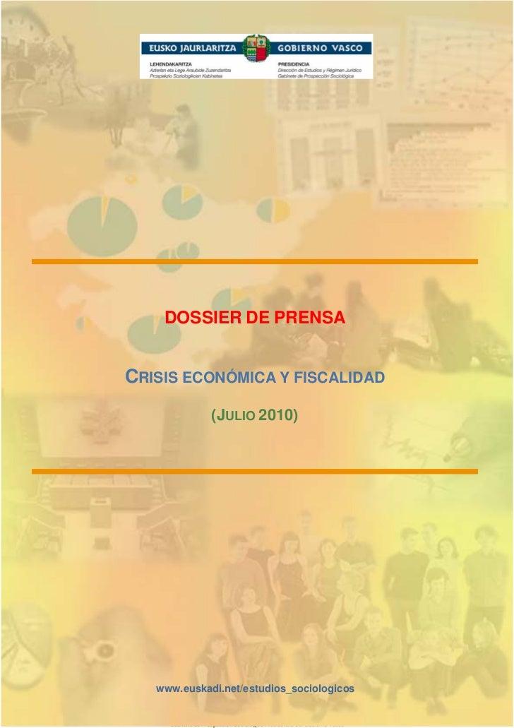 DOSSIER DE PRENSA   CRISIS ECONÓMICA Y FISCALIDAD                     (JULIO 2010)        www.euskadi.net/estudios_sociolo...