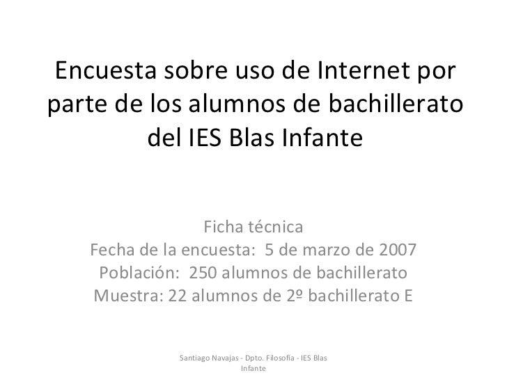 Encuesta sobre uso de Internet por parte de los alumnos de bachillerato del IES Blas Infante Ficha técnica Fecha de la enc...