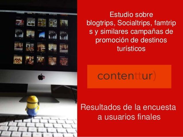 Estudio sobre blogtrips, Socialtrips, famtrip s y similares campañas de promoción de destinos turísticos  Resultados de la...