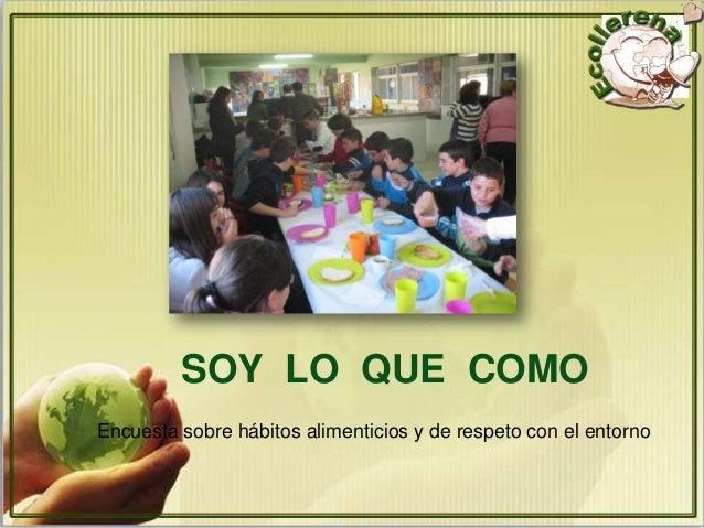 SOY LO QUE COMOEncuesta sobre hábitos alimenticios y de respeto con el entorno