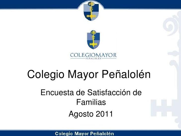 Colegio Mayor Peñalolén<br />Encuesta de Satisfacción de Familias<br />Agosto 2011<br />