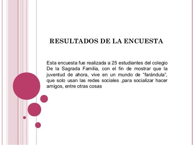 RESULTADOS DE LA ENCUESTA Esta encuesta fue realizada a 25 estudiantes del colegio De la Sagrada Familia, con el fin de mo...