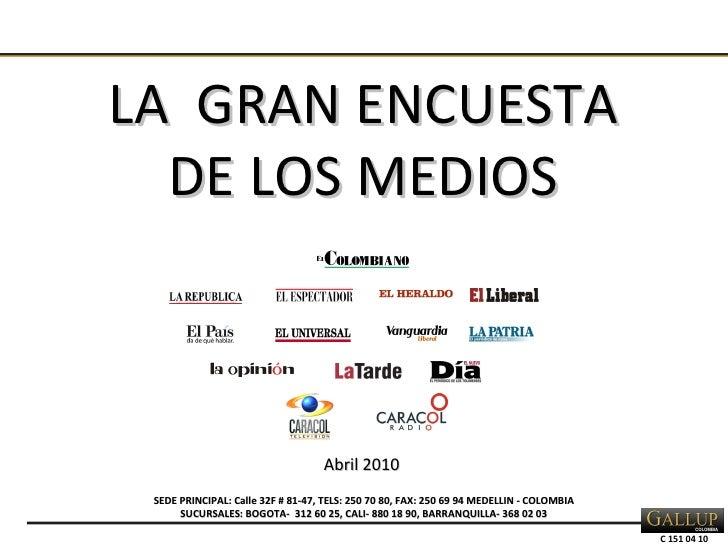 LA  GRAN ENCUESTA DE LOS MEDIOS SEDE PRINCIPAL: Calle 32F # 81-47, TELS: 250 70 80, FAX: 250 69 94 MEDELLIN - COLOMBIA SUC...