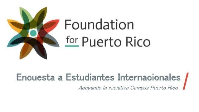 Encuesta a Estudiantes Internacionales Apoyando la iniciativa Campus Puerto Rico