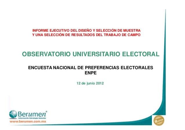 12 de junio 2012 OBSERVATORIO UNIVERSITARIO ELECTORAL ENCUESTA NACIONAL DE PREFERENCIAS ELECTORALES ENPE INFORME EJECUTIVO...