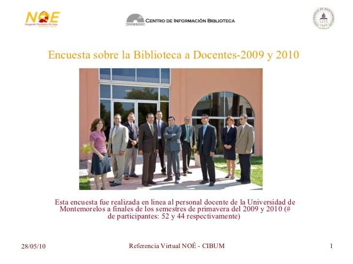 Encuesta sobre la Biblioteca a Docentes-2009 y 2010 Esta encuesta fue realizada en linea al personal docente de la Univers...