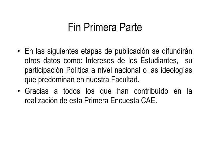 Fin Primera Parte <ul><li>En las siguientes etapas de publicación se difundirán otros datos como: Intereses de los Estudia...
