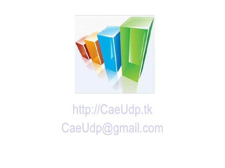 <ul><li>http://CaeUdp. tk </li></ul><ul><li>[email_address] com </li></ul>