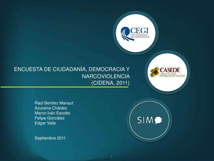 ENCUESTA DE CIUDADANÍA, DEMOCRACIA Y                     NARCOVIOLENCIA                         (CIDENA, 2011)      Raúl B...