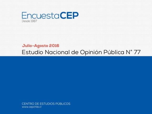 Julio-Agosto 2016 Estudio Nacional de Opinión Pública N° 77