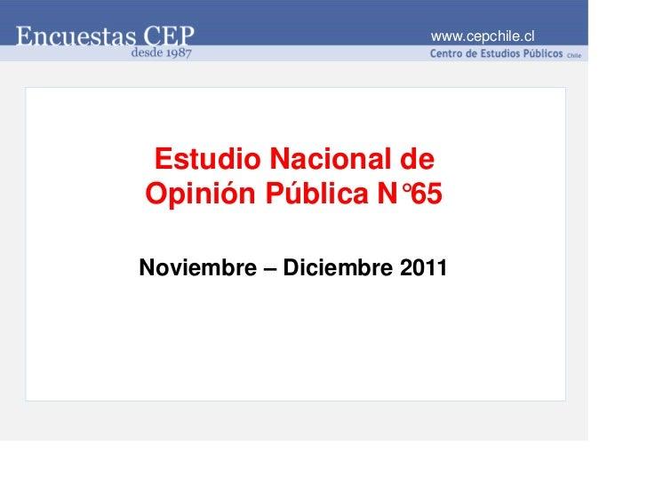 www.cepchile.clEstudio Nacional deOpinión Pública N°65Noviembre – Diciembre 2011