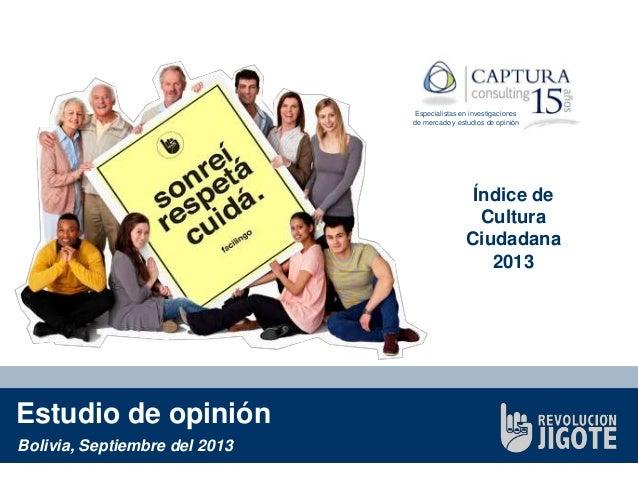 Especialistas en investigaciones de mercado y estudios de opinión  Índice de Cultura Ciudadana 2013  Estudio de opinión Bo...