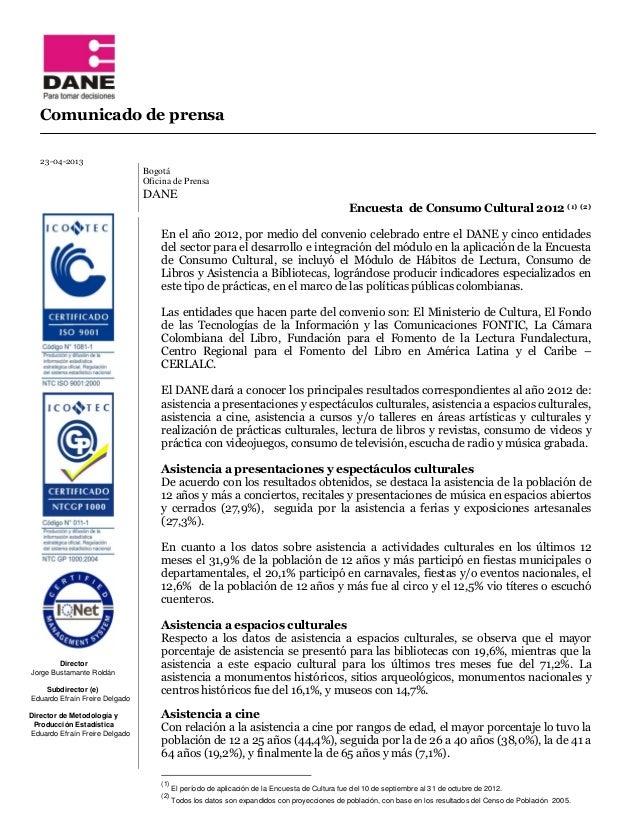 Comunicado de prensa 23-04-2013 Bogotá Oficina de Prensa DANE Director Jorge Bustamante Roldán Subdirector (e) Eduardo Efr...