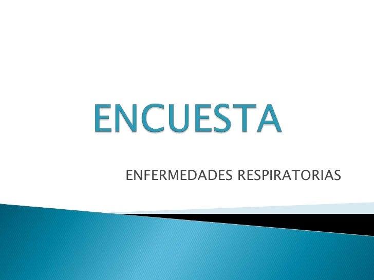 ENCUESTA<br />ENFERMEDADES RESPIRATORIAS<br />
