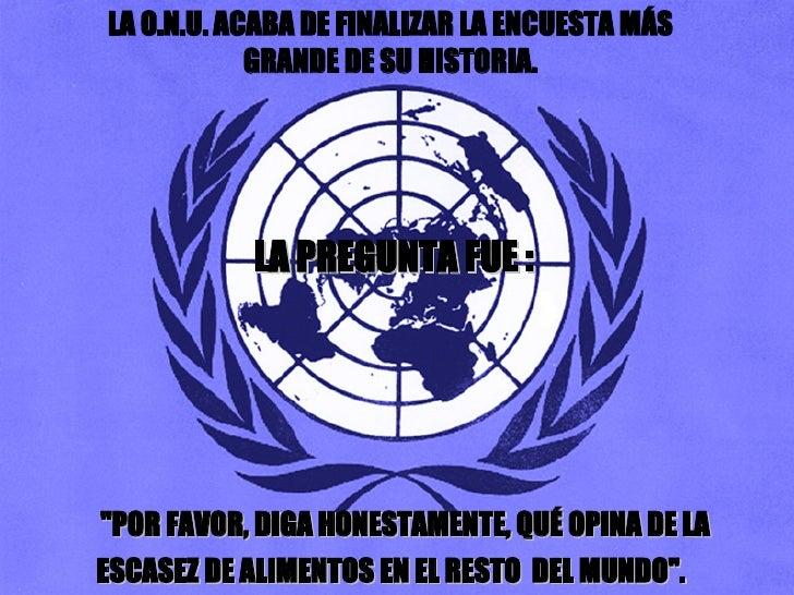 """LA O.N.U. ACABA DE FINALIZAR LA ENCUESTA MÁS GRANDE DE SU HISTORIA. LA PREGUNTA FUE : """"POR FAVOR, DIGA HONESTAMENTE, ..."""