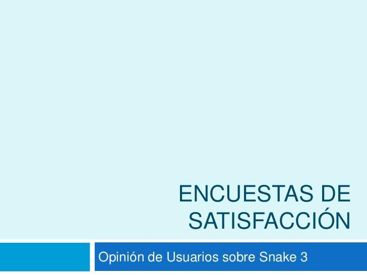ENCUESTAS DE SATISFACCIÓN<br />Opinión de Usuarios sobre Snake 3<br />
