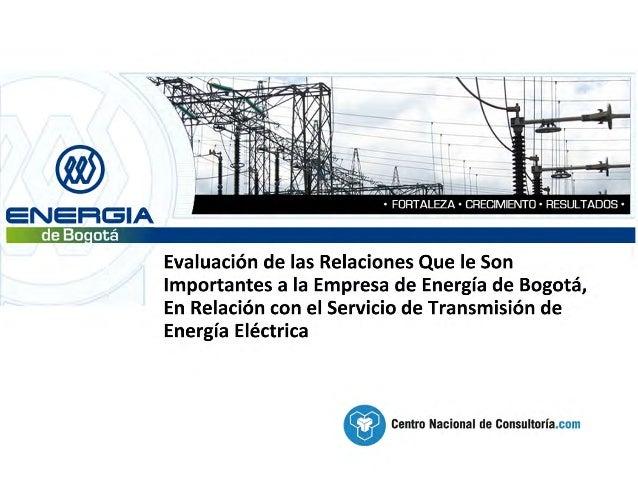 Ficha técnica%Nombre del estudio: Evaluación de las Relaciones Que le Son Importantes a laEmpresa de Energía de Bogotá, En...