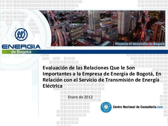 Evaluación de las Relaciones Que le SonImportantes a la Empresa de Energía de Bogotá, EnRelación con el Servicio de Transm...