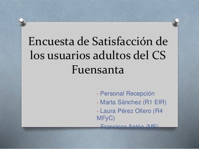 Encuesta de Satisfacción de los usuarios adultos del CS Fuensanta - Personal Recepción - Marta Sánchez (R1 EIR) - Laura Pé...