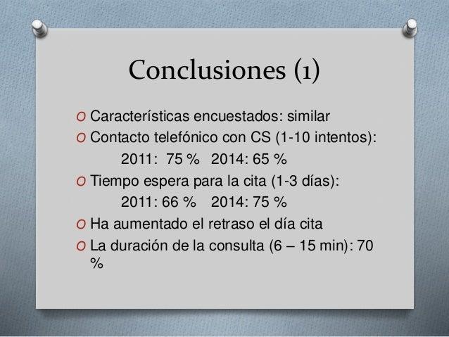 Conclusiones (1) O Características encuestados: similar O Contacto telefónico con CS (1-10 intentos): 2011: 75 % 2014: 65 ...