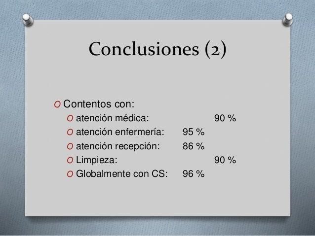 Conclusiones (2) O Contentos con: O atención médica: 90 % O atención enfermería: 95 % O atención recepción: 86 % O Limpiez...