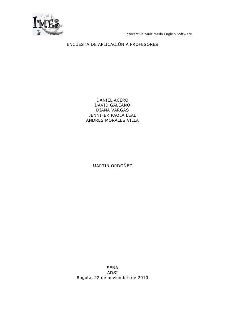 ENCUESTA DE APLICACIÓN A PROFESORES<br />DANIEL ACERO<br />DAVID GALEANO<br />DIANA VARGAS<br />JENNIFER PAOLA LEAL <br />...