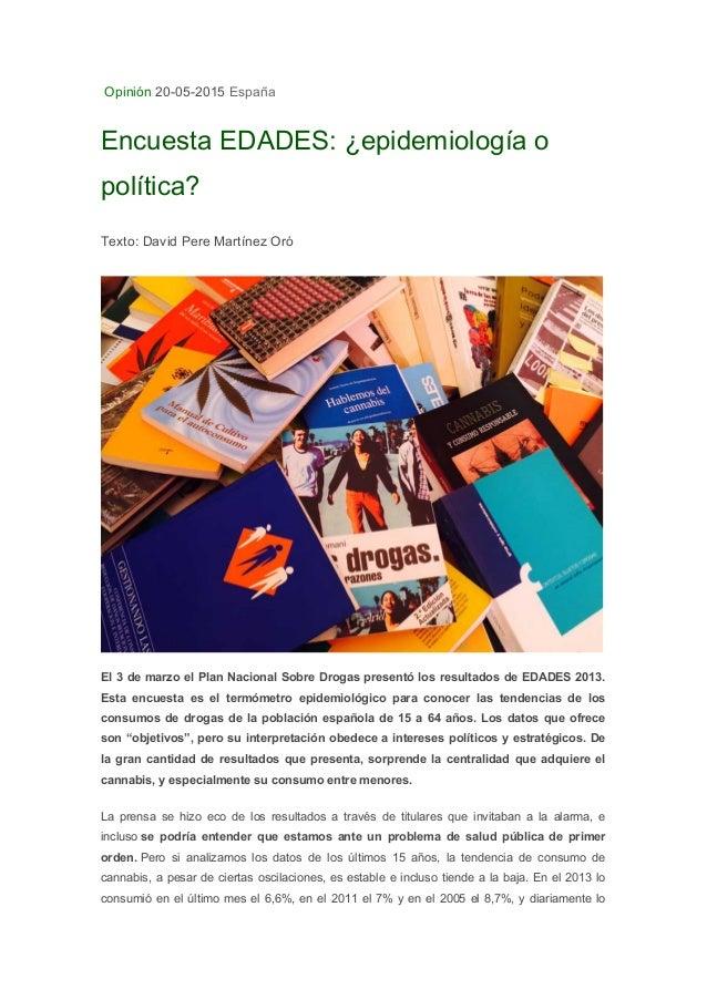 Opinión 20-05-2015 España Encuesta EDADES: ¿epidemiología o política? Texto: David Pere Martínez Oró El 3 de marzo el Plan...