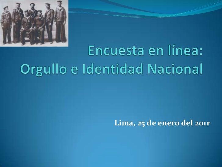 Encuesta en línea:  Orgullo e Identidad Nacional<br />Lima, 25 de enero del 2011<br />