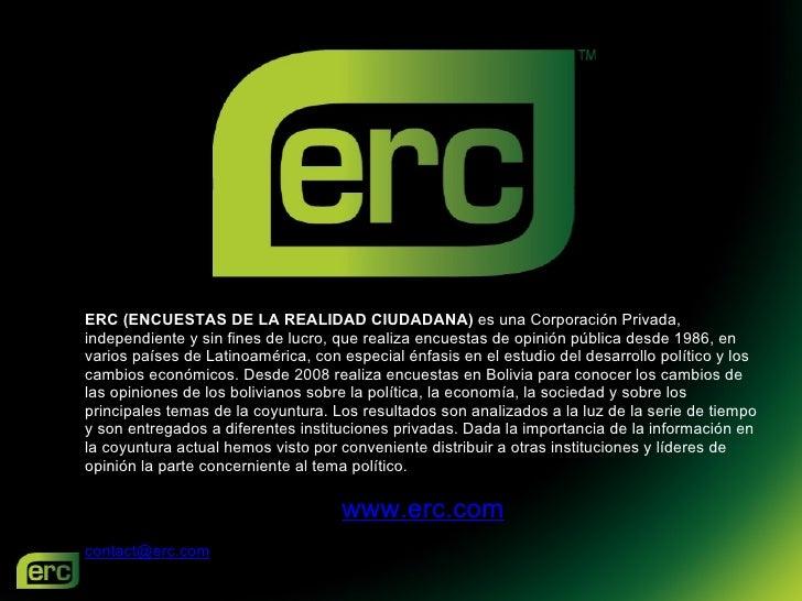 ERC   (ENCUESTAS DE LA REALIDAD CIUDADANA)  es una Corporación Privada, independiente y sin fines de lucro, que realiz...