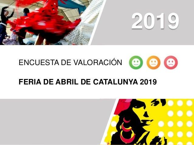ENCUESTA DE VALORACIÓN FERIA DE ABRIL DE CATALUNYA 2019 2019