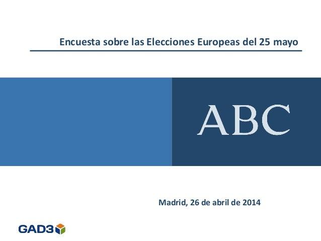 Encuesta sobre las Elecciones Europeas del 25 mayo Madrid, 26 de abril de 2014