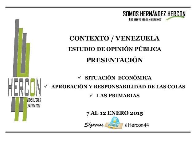 @ Hercon44 CONTEXTO / VENEZUELA ESTUDIO DE OPINIÓN PÚBLICA PRESENTACIÓN  SITUACIÓN ECONÓMICA  APROBACIÓN Y RESPONSABILID...
