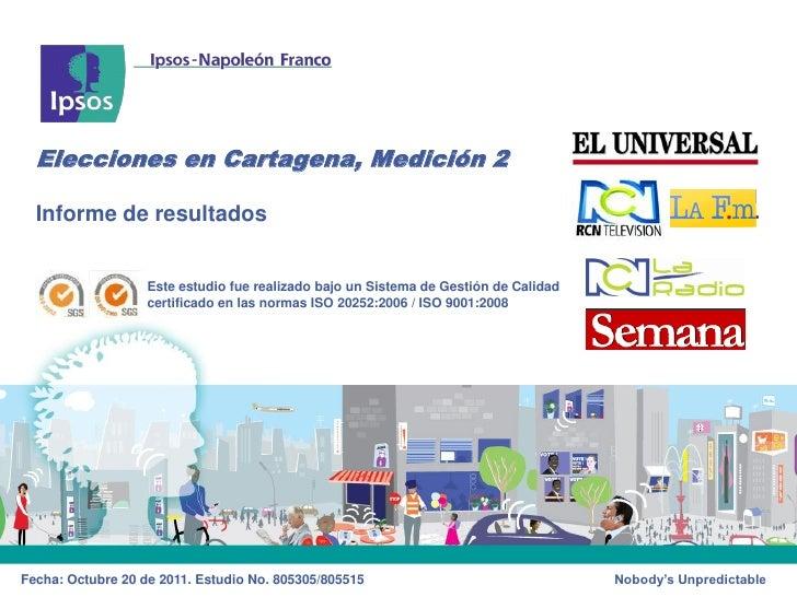 Elecciones en Cartagena, Medición 2  Informe de resultados                   Este estudio fue realizado bajo un Sistema de...