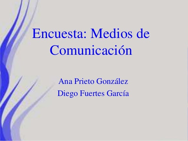 Encuesta: Medios de Comunicación Ana Prieto González Diego Fuertes García